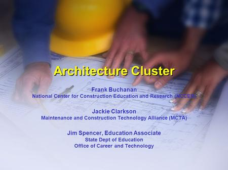 Architecture Cluster Frank Buchanan National Center for Construction Education and Research (NCCER) Jackie Clarkson Maintenance and Construction Technology.