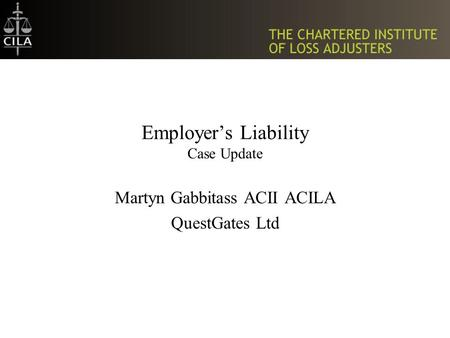 Employer's Liability Case Update Martyn Gabbitass ACII ACILA QuestGates Ltd.