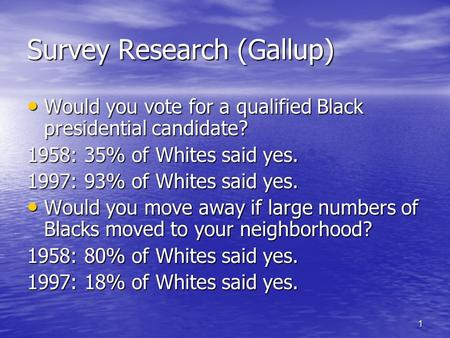 1 Survey Research (Gallup) Would you vote for a qualified Black presidential candidate? Would you vote for a qualified Black presidential candidate? 1958: