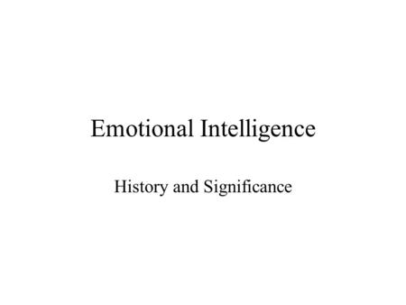 Emotional Intelligence History and Significance. Paradigm/Definition There is an intelligence based on emotion, and people who have this capacity are.