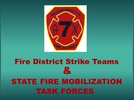 Fire District Strike Teams STATE FIRE MOBILIZATION TASK FORCES &
