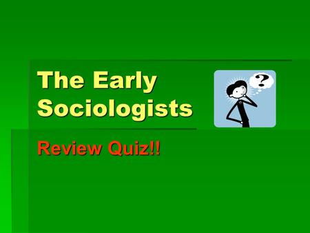 The Early Sociologists Review Quiz!!. Q1:  Described social dynamics as forces for change and conflict in society.