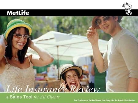 For Producer or Broker/Dealer Use Only. Not for Public Distribution. Life Insurance Review A Sales Tool for All Clients For Producer or Broker/Dealer Use.
