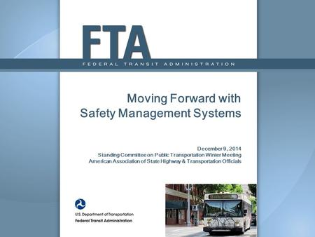 Moving Forward with Safety Management Systems December 9, 2014 Standing Committee on Public Transportation Winter Meeting American Association of State.