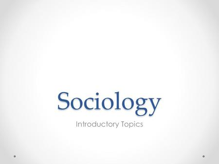 Sociology Introductory Topics.
