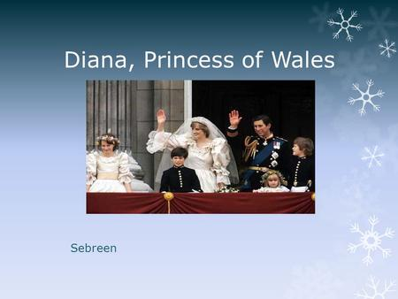 Diana, Princess of Wales Sebreen. Diana Spencer's Early Years  Diana Frances Spencer was born on July 1,1961 the daughter of 8 th Earl Spencer  She.