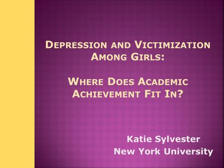 Katie Sylvester New York University.  Dr. Elise Cappella for your dedication to my project and access to this data set.  Research Grants: Spencer Foundation,