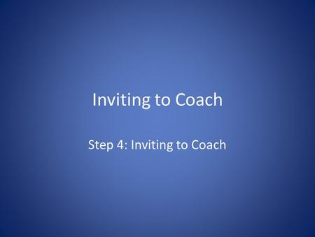 Step 4: Inviting to Coach