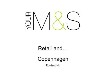 Retail and… Copenhagen Rowland Hill. 15 th conference on UN Framework Convention on Climate Change Key issues of; 'Hearts & minds' CO2e mitigation (reduction)