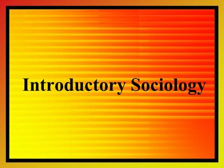 "Introductory Sociology. ""...THE SYSTEMATIC STUDY OF HUMAN SOCIETY "" –SYSTEMATIC SCIENTIFIC DISCIPLINE THAT FOCUSES ATTENTION ON PATTERNS OF BEHAVIOR –HUMAN."