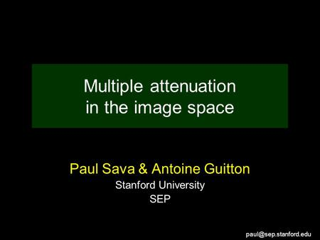 Multiple attenuation in the image space Paul Sava & Antoine Guitton Stanford University SEP.