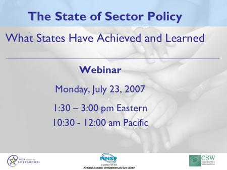 A project of the National Economic Development and Law Center The State of Sector Policy What States Have Achieved and Learned Webinar Monday, July 23,