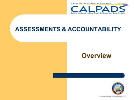 Assessments & Accountability v 1.0 ASSESSMENTS & ACCOUNTABILITY Overview.