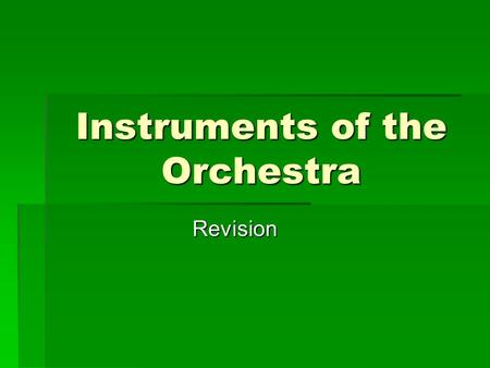 Instruments of the Orchestra Revision. There are 4 families of instruments in the orchestra:  Strings  Brass  Woodwind  Percussion.