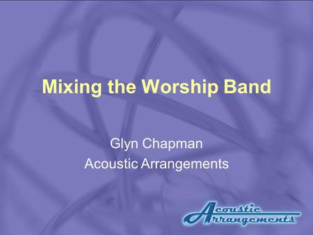 Mixing the Worship Band Glyn Chapman Acoustic Arrangements.