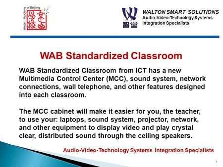 WALTON SMART SOLUTIONS Audio-Video-Technology Systems Integration Specialists 1 WAB Standardized Classroom WAB Standardized Classroom from ICT has a new.