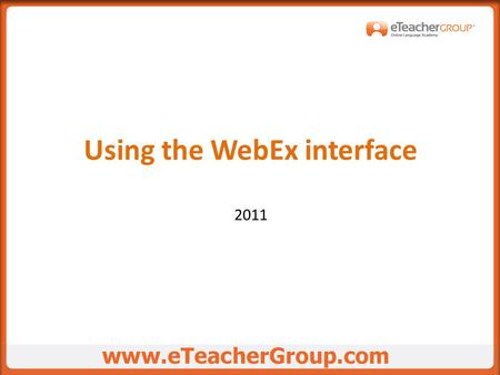 Using the WebEx interface 2011. When entering class, before starting the lesson, do the following:  Upload material  Start conference.