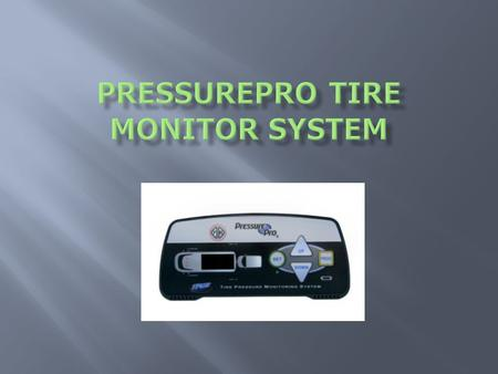  Description of PressurePro System  Identify system components  Display and Operational Modes  Sensor alerts  Checking of tire pressures  Manual.