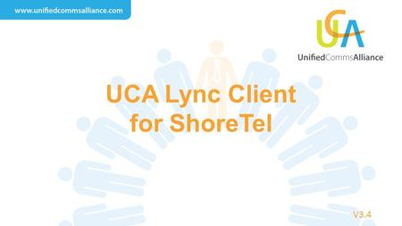 UCA Lync Client for ShoreTel V3.4. Key Messages No Enterprise or Plus CAL required Works with ShoreTel You can use (most clients don't offer this) Lync.