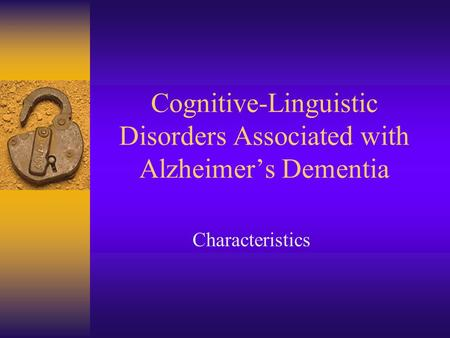 Cognitive-Linguistic Disorders Associated with Alzheimer's Dementia Characteristics.