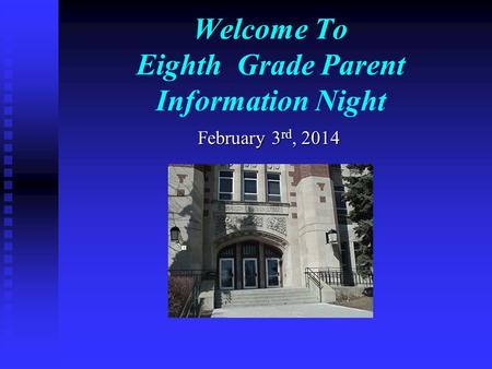 Welcome To Eighth Grade Parent Information Night February 3 rd, 2014.