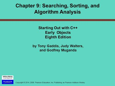Copyright © 2014, 2008 Pearson Education, Inc. Publishing as Pearson Addison-Wesley Starting Out with C++ Early Objects Eighth Edition by Tony Gaddis,