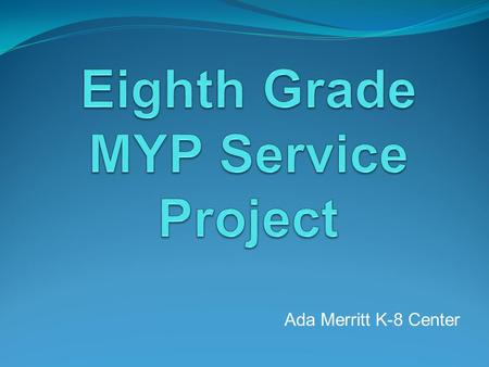 Eighth Grade MYP Service Project