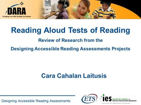 Designing Accessible Reading Assessments Reading Aloud Tests of Reading Review of Research from the Designing Accessible Reading Assessments Projects Cara.