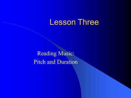 Lesson Three Reading Music: Pitch and Duration. Duration: Quarter Notes & Eighth Notes  In the second lesson on duration you that one quarter note lasts.