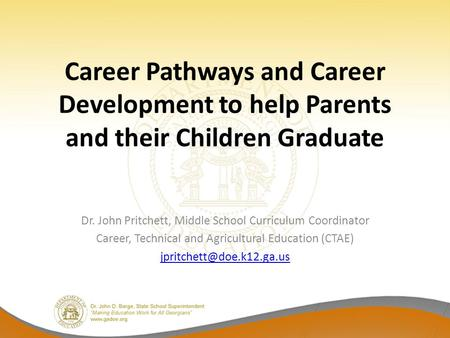 Career Pathways and Career Development to help Parents and their Children Graduate Dr. John Pritchett, Middle School Curriculum Coordinator Career, Technical.