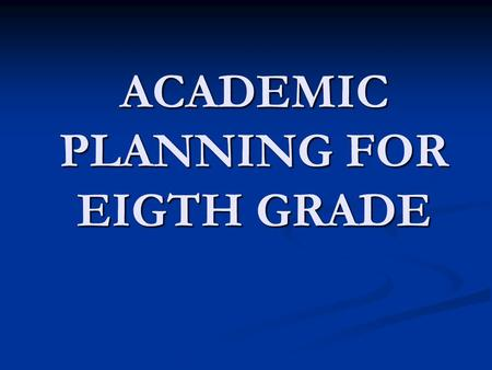 ACADEMIC PLANNING FOR EIGTH GRADE. Eight graders take four core subjects: Eight graders take four core subjects: English English Physical Science Physical.