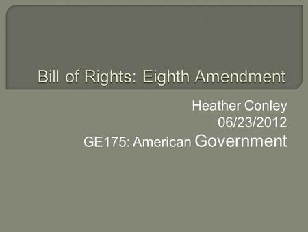 Heather Conley 06/23/2012 GE175: American Government.