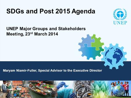 SDGs and Post 2015 Agenda UNEP Major Groups and Stakeholders Meeting, 23 rd March 2014 Maryam Niamir-Fuller, Special Advisor to the Executive Director.
