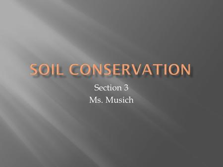 Soil Conservation Section 3 Ms. Musich.