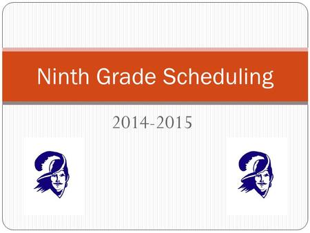 2014-2015 Ninth Grade Scheduling. Scheduling Calendar End of January – Scheduling Presentations in Math Classes Thursday, January 30 th at 6:30 PM – Parent.