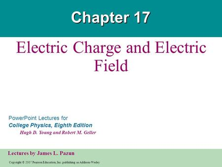 Copyright © 2007 Pearson Education, Inc. publishing as Addison-Wesley PowerPoint Lectures for College Physics, Eighth Edition Hugh D. Young and Robert.