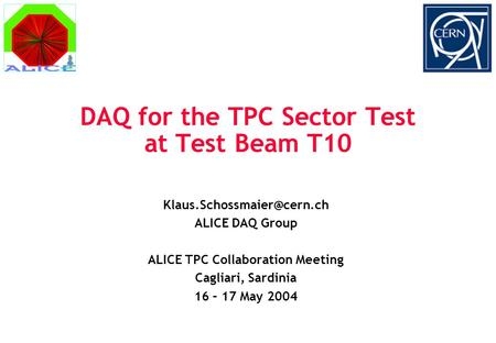 DAQ for the TPC Sector Test at Test Beam T10 ALICE DAQ Group ALICE TPC Collaboration Meeting Cagliari, Sardinia 16 – 17 May 2004.