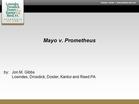 Orlando, Florida | www.lowndes-law.com Mayo v. Prometheus by:Jon M. Gibbs Lowndes, Drosdick, Doster, Kantor and Reed PA.