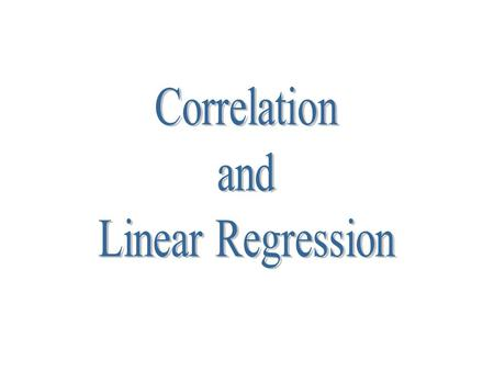 Correlation and Linear Regression.