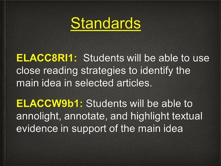 Standards ELACC8RI1: Students will be able to use close reading strategies to identify the main idea in selected articles. ELACCW9b1: Students will be.