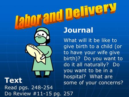 Journal What will it be like to give birth to a child (or to have your wife give birth)? Do you want to do it all naturally? Do you want to be in a hospital?