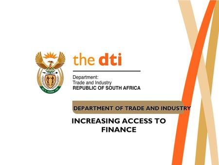DEPARTMENT OF TRADE AND INDUSTRY INCREASING ACCESS TO FINANCE.