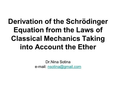 Derivation of the Schrödinger Equation from the Laws of Classical Mechanics Taking into Account the Ether Dr.Nina Sotina