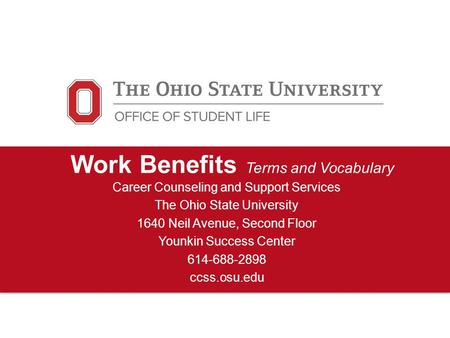 Work Benefits Terms and Vocabulary Career Counseling and Support Services The Ohio State University 1640 Neil Avenue, Second Floor Younkin Success Center.