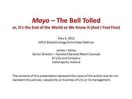 Mayo – The Bell Tolled or, It's the End of the World as We Know It (And I Feel Fine) May 3, 2012 AIPLA Biotechnology Committee Webinar James J. Kelley.