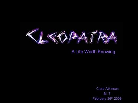 Ciara Atkinson Bl. 7 February 26 th 2009 A Life Worth Knowing.