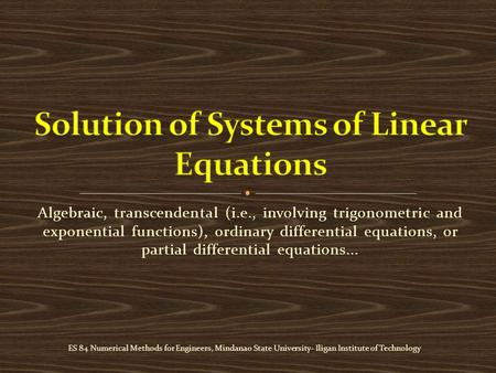 Algebraic, transcendental (i.e., involving trigonometric and exponential functions), ordinary differential equations, or partial differential equations...