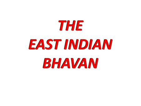 THE EAST INDIAN BHAVAN LAYOUT PLAN EAST INDIAN BHAVAN Promoting East Indian Culture and Tradition The East Indian bhavan structure will be approx 15,000.