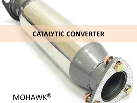 MOHAWK ® CATALYTIC CONVERTER. Introduction Millions of cars on the road are a source of air pollution. The amount of pollution that all the cars produce.