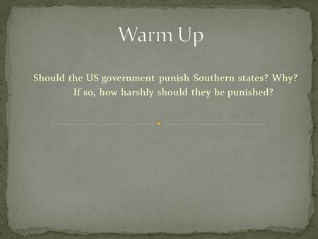 Should the US government punish Southern states? Why? If so, how harshly should they be punished?